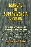 Manual de Supervivencia Urbana: Técnicas y Tácticas de Supervivencia Moderna