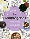 La guía completa de los Adaptógenos. Desde la Ashwaghanda a la Rodiola, plantas medicinales excepcionales que transforman y curan el organismo (Salud natural)