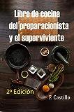 Libro de cocina del preparacionista y el superviviente.: Desde como hacer pan hasta como construir un horno.