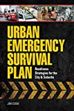 Urban Emergency Survival Plan: Readiness Strategies for the City and Suburbs: Readiness Strategies for the City & Suburbs