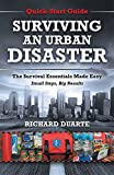 Surviving an Urban Disaster: The Survival Essentials Made Easy, Small Steps, Big Results by Richard Duarte(2014-10-14)