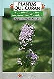Plantas que Curan. La Salud por las hierbas medicinales