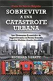 Sobrevivir A Una Castastrope Urbana - Guía de Inicio Rápido: Los Elementos Esenciales de Supervivencia en Forma Sencilla, Pequeñas Medidas, Grandes Resultados