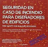 Seguridad En Caso De Incendio Para Diseñadores De Edificios: Teoría y casos prácticos de seguridad en caso de incendios (ARQUITECTURA)